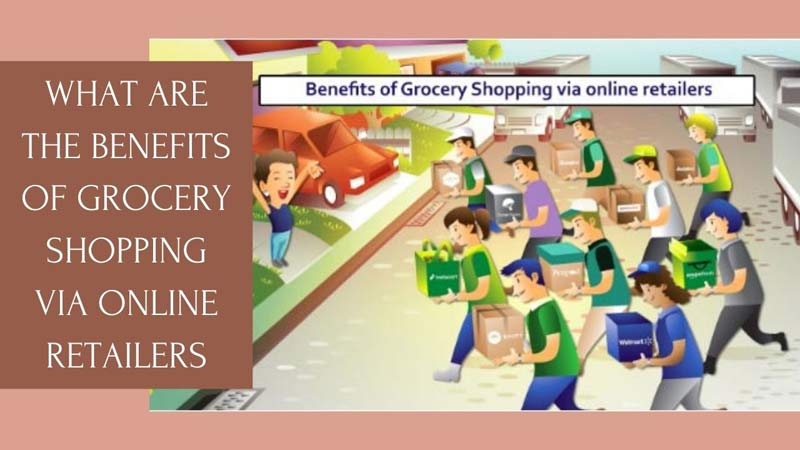 What are the benefits of Grocery Shopping via online retailers?