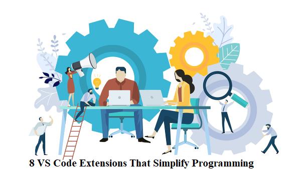 8 Visual Studio Code Extensions That Simplify Programming