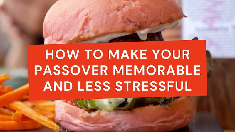 How to Make Your Passover Memorable and Less Stressful